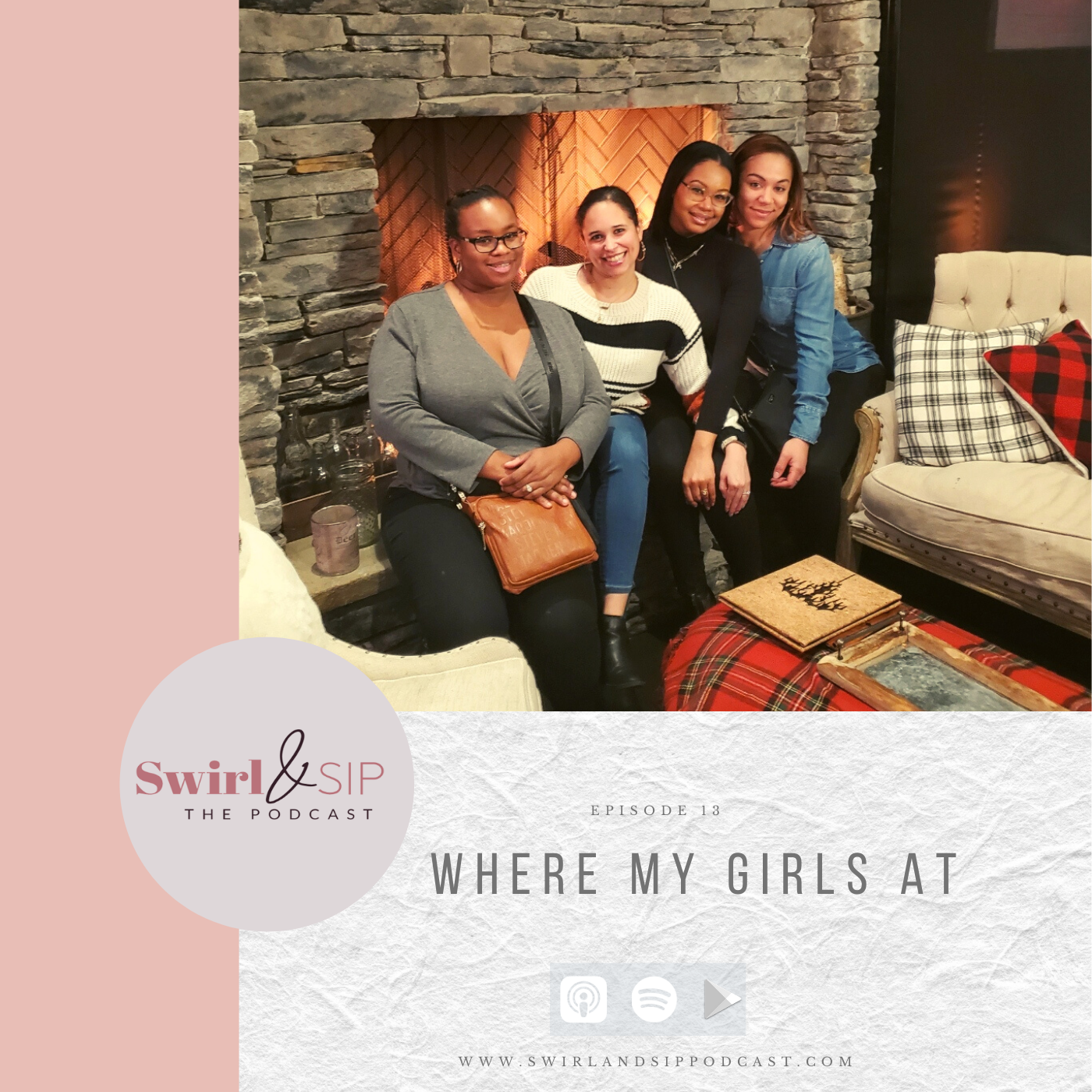 EP 13 - Where My Girls At - Having a Mom Tribe- Photo of Friends -www.swirlandsippodcast.com