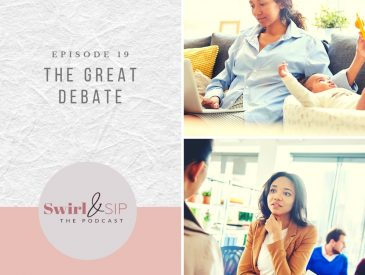 EP - 19 - The Great Debate - Stay-at-Home Moms vs. Working Moms - www.swirlandsippodcast.com -