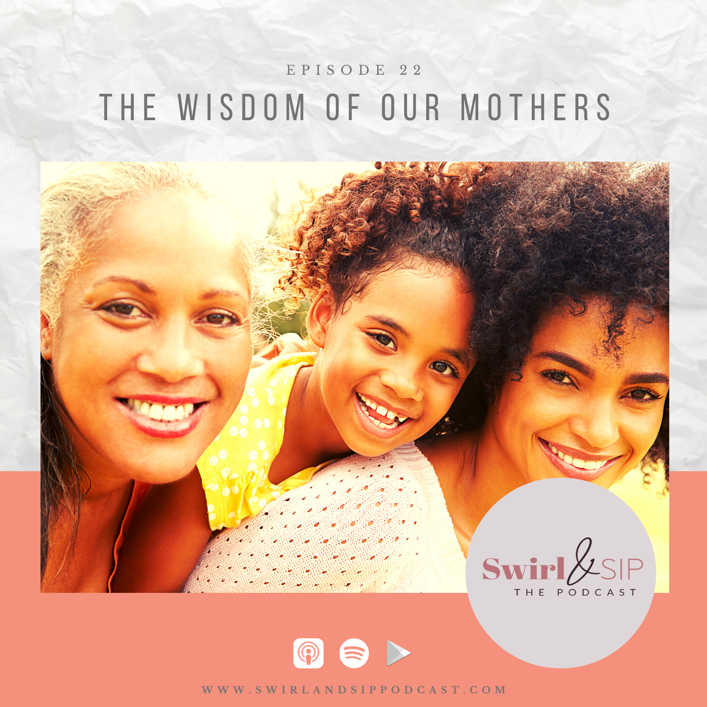 EP 22 - The Wisdom of Our Mothers - How the Mother-Daughter Relationship Changes with Kids - Podcast Cover - Mother, Daughter, Grandmother - www.swirlandsippodcast.com