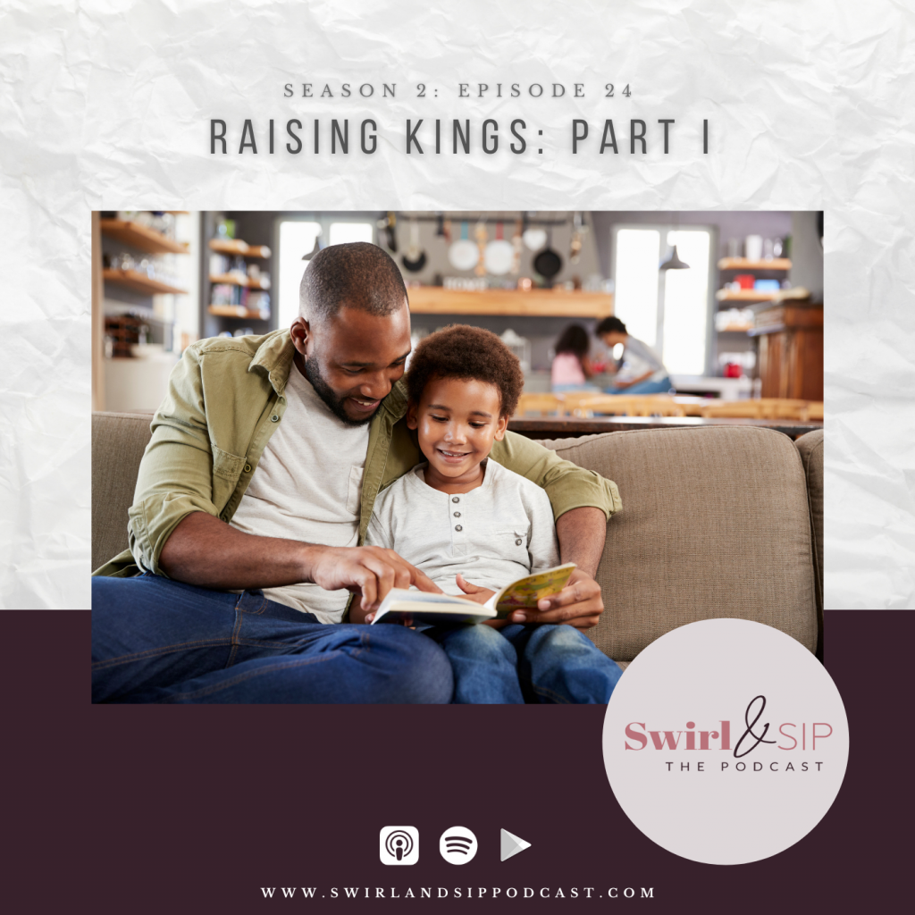 EP 224 Raising Kings Part I - Raising Black & Brown Sons from A Dad's Perspective